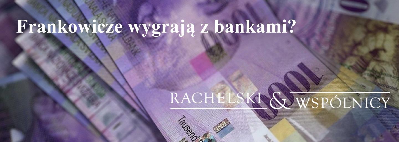 Frankowicze wygrają z bankami – sytuacja kredytów frankowych po wyroku TSUE z 3 października 2019